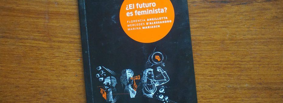 ¿El futuro es feminista? Un libro para la cartera o la mochila de las pibas
