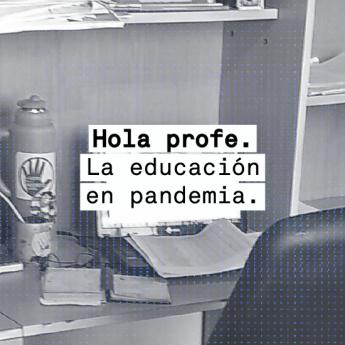 Hola Profe. La educación en pandemia
