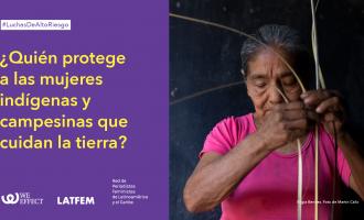 Luchas de alto riesgo: Las mujeres en primera línea en la defensa de la tierra y el territorio