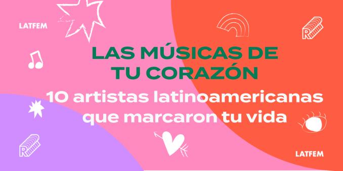 Las músicas de tu corazón: 10 artistas latinoamericanas que marcaron tu vida
